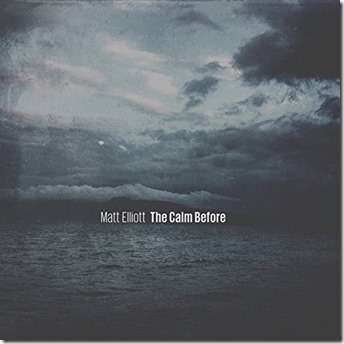 Matt Elliott - Calm Before