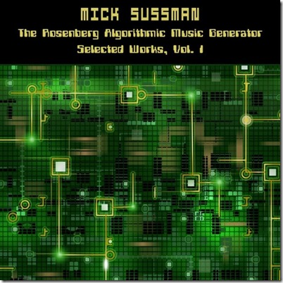 Mick Sussman – The Rosenberg Algorithmic Music Generator